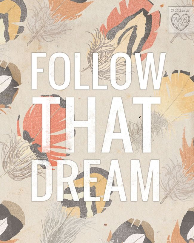 FOLLOW THAT DREAM BY VOL25